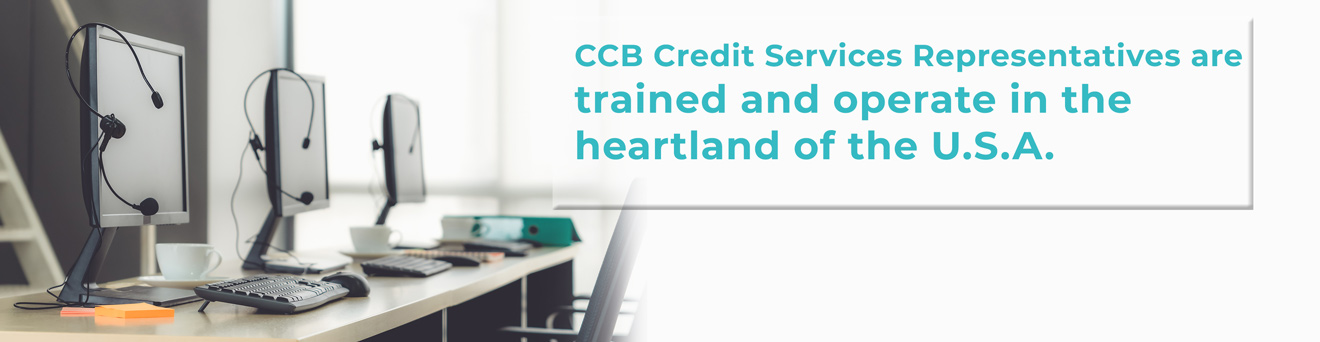 CCB Credit Services Representatives are trained and operate in the heartland of the U.S.A. to provide quality accounts receivable service.